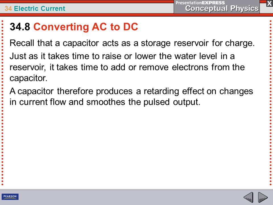34.8 Converting AC to DC Recall that a capacitor acts as a storage reservoir for charge.
