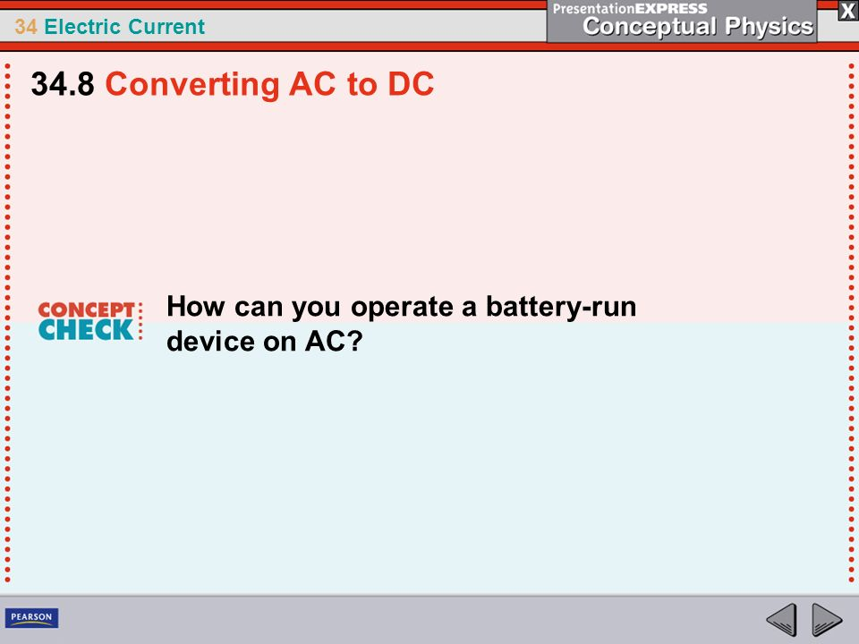 34.8 Converting AC to DC How can you operate a battery-run device on AC