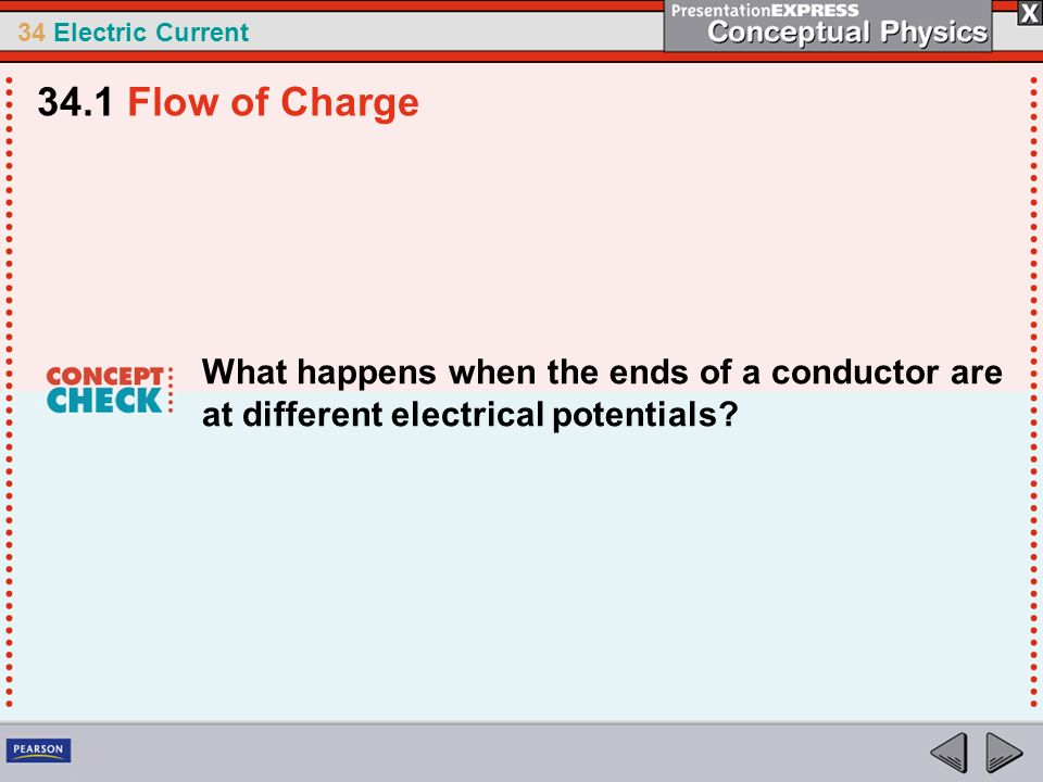 34.1 Flow of Charge What happens when the ends of a conductor are at different electrical potentials