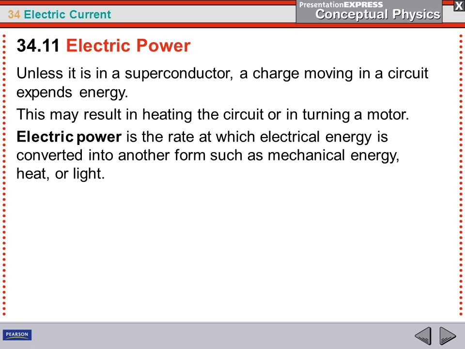 34.11 Electric Power Unless it is in a superconductor, a charge moving in a circuit expends energy.