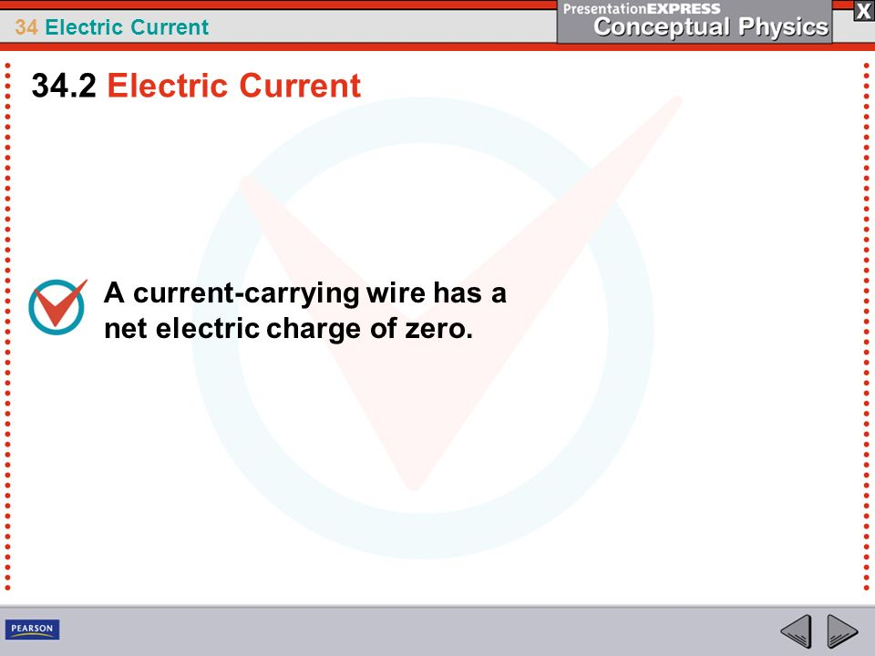 34.2 Electric Current A current-carrying wire has a net electric charge of zero.