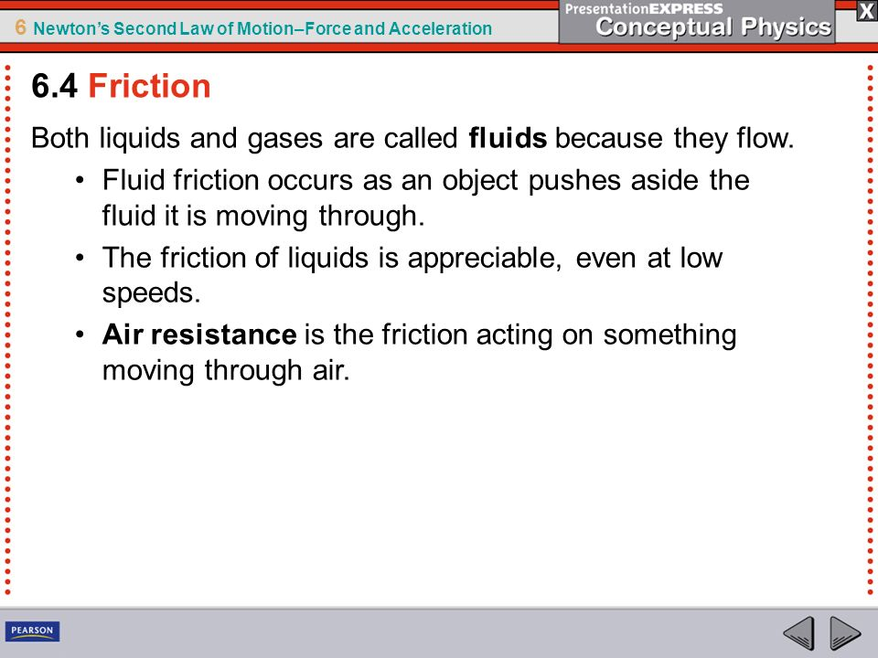6.4 Friction Both liquids and gases are called fluids because they flow.
