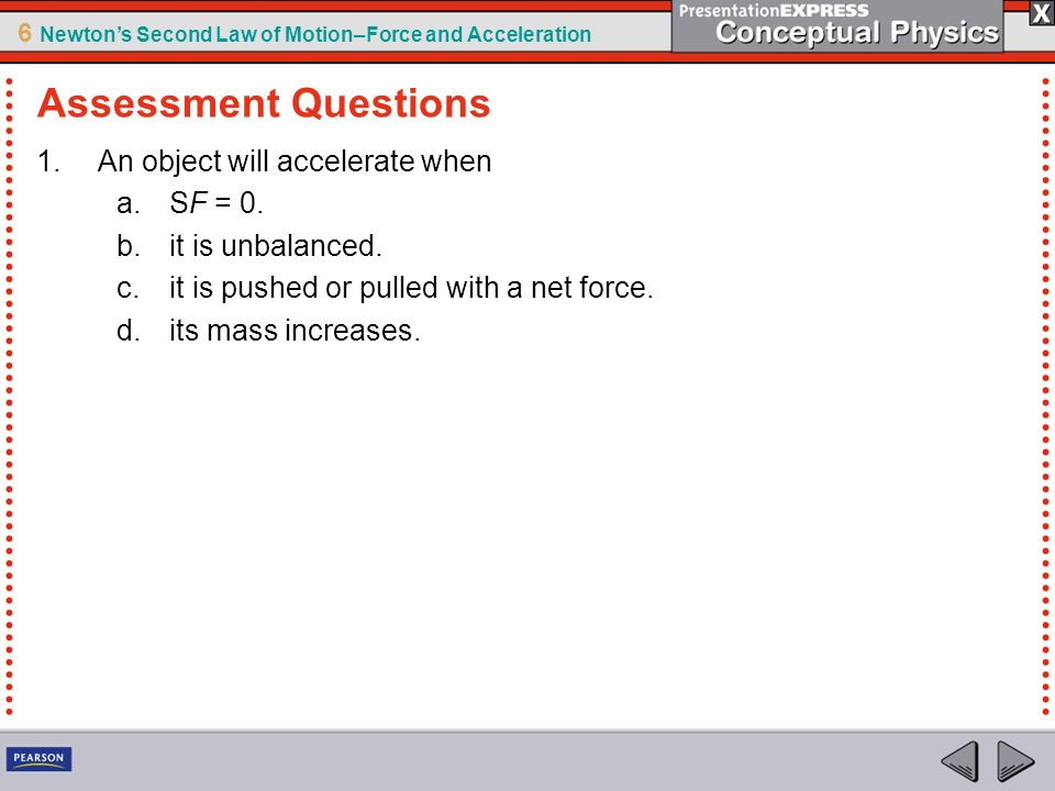 Assessment Questions An object will accelerate when SF = 0.