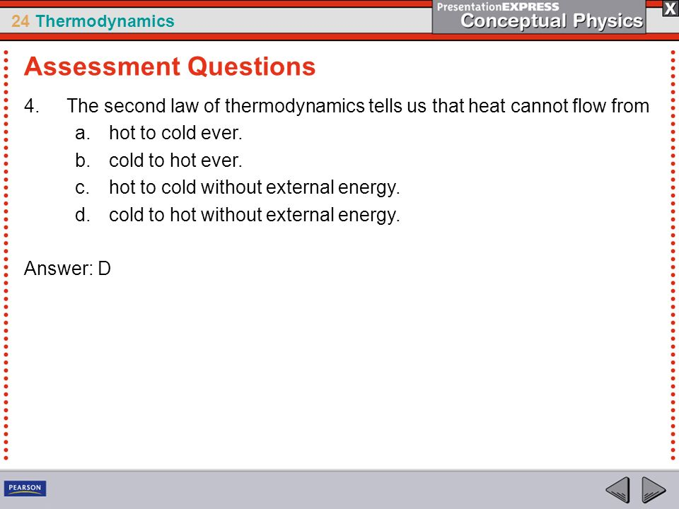 Assessment Questions The second law of thermodynamics tells us that heat cannot flow from. hot to cold ever.
