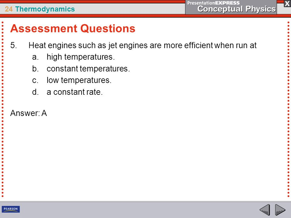 Assessment Questions Heat engines such as jet engines are more efficient when run at. high temperatures.