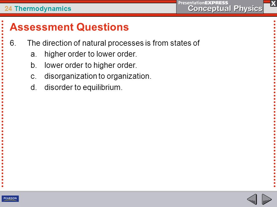 Assessment Questions The direction of natural processes is from states of. higher order to lower order.