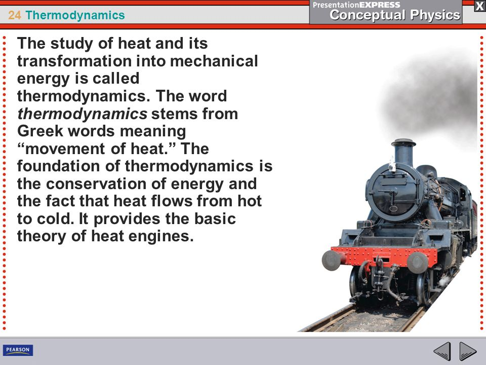The study of heat and its transformation into mechanical energy is called thermodynamics.