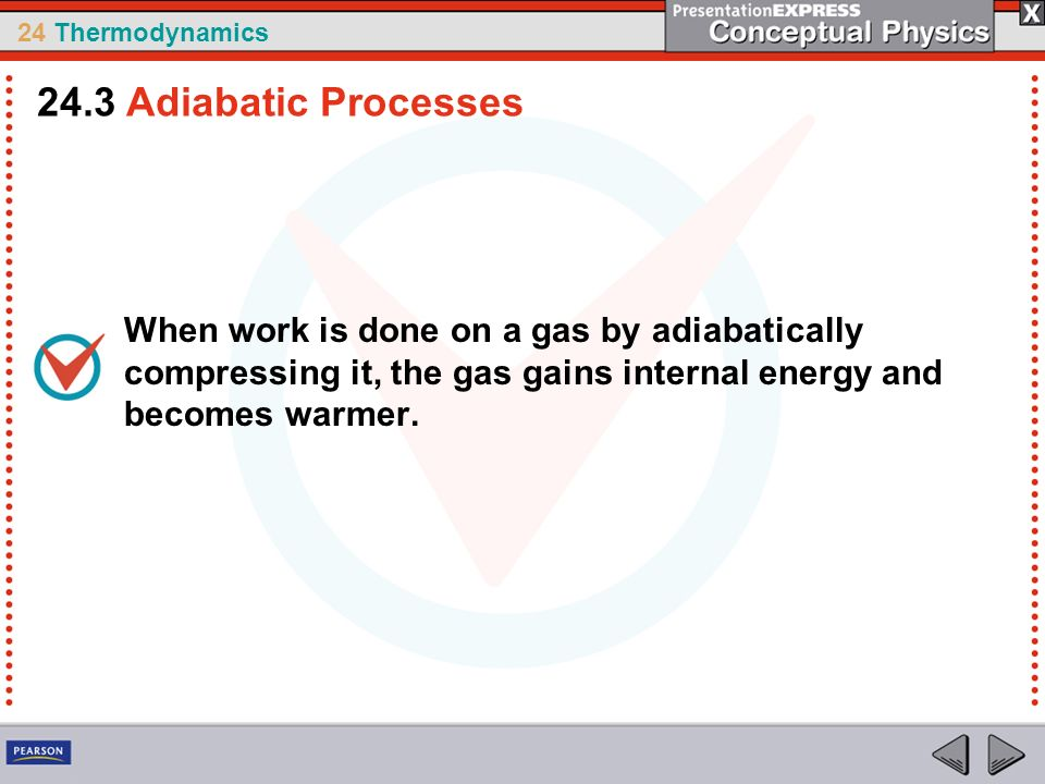 24.3 Adiabatic Processes When work is done on a gas by adiabatically compressing it, the gas gains internal energy and becomes warmer.