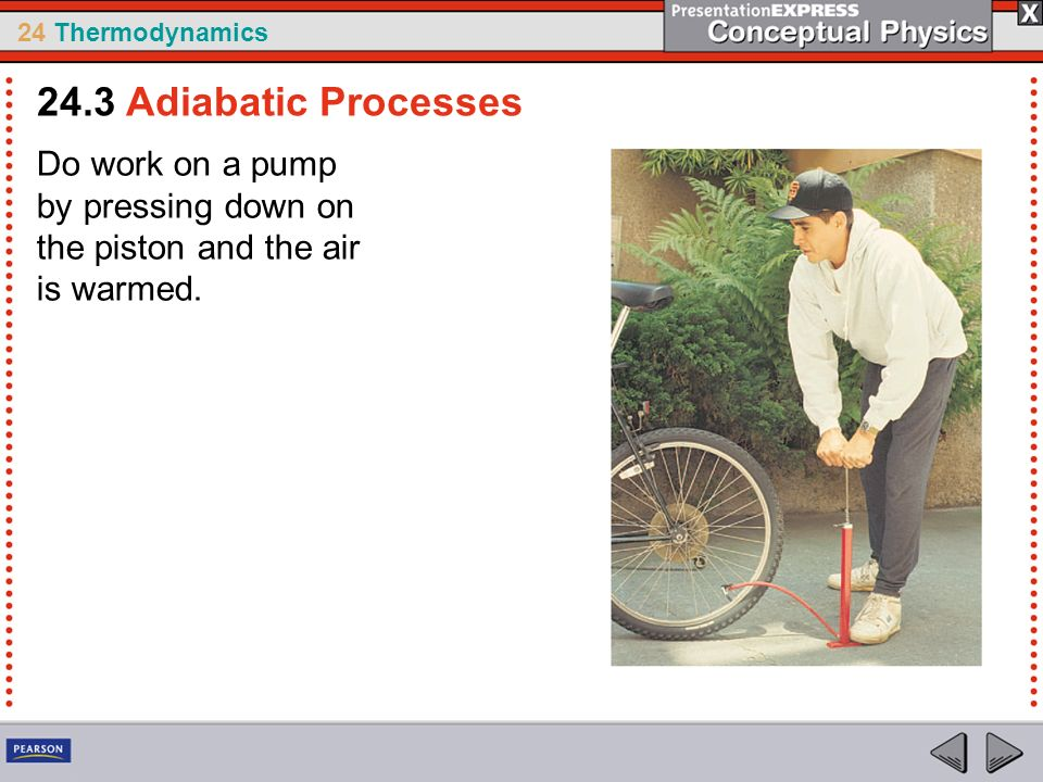 24.3 Adiabatic Processes Do work on a pump by pressing down on the piston and the air is warmed.