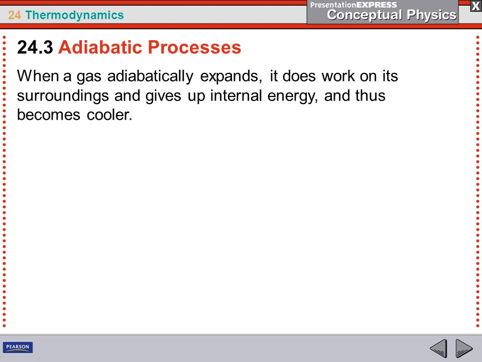 24.3 Adiabatic Processes When a gas adiabatically expands, it does work on its surroundings and gives up internal energy, and thus becomes cooler.