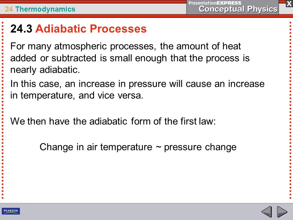 24.3 Adiabatic Processes For many atmospheric processes, the amount of heat added or subtracted is small enough that the process is nearly adiabatic.
