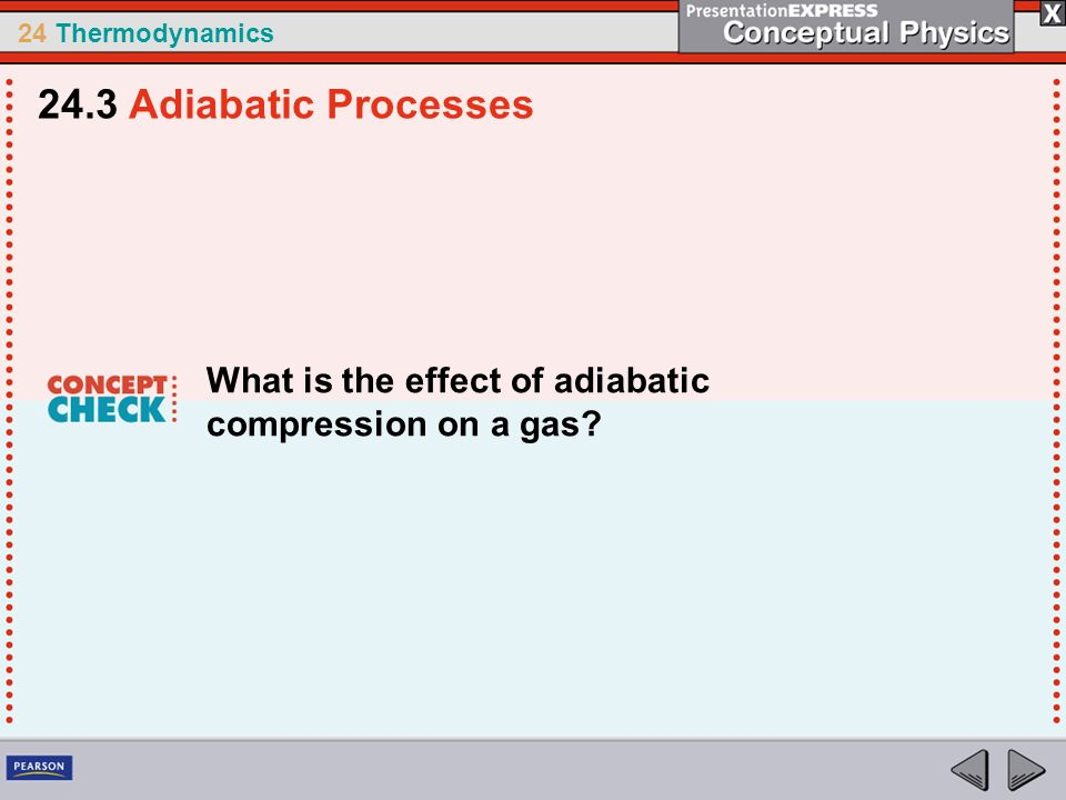 24.3 Adiabatic Processes What is the effect of adiabatic compression on a gas
