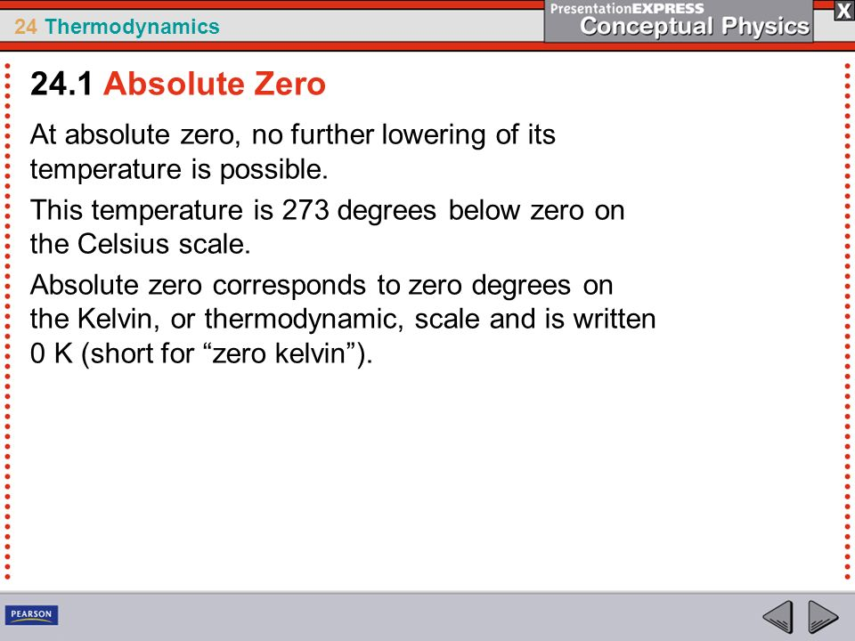 24.1 Absolute Zero At absolute zero, no further lowering of its temperature is possible.