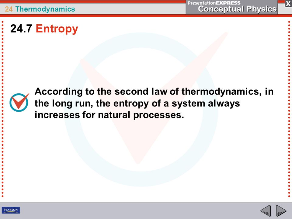 24.7 Entropy According to the second law of thermodynamics, in the long run, the entropy of a system always increases for natural processes.