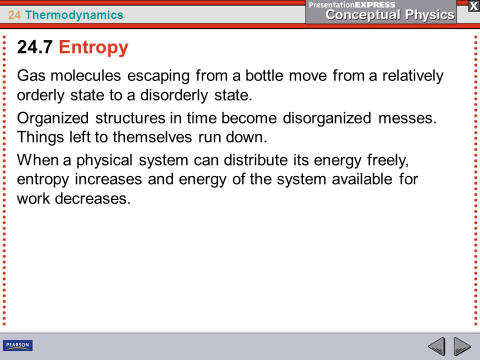 24.7 Entropy Gas molecules escaping from a bottle move from a relatively orderly state to a disorderly state.