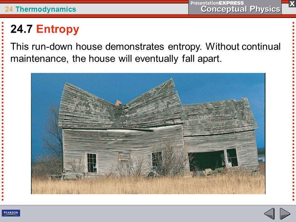 24.7 Entropy This run-down house demonstrates entropy.