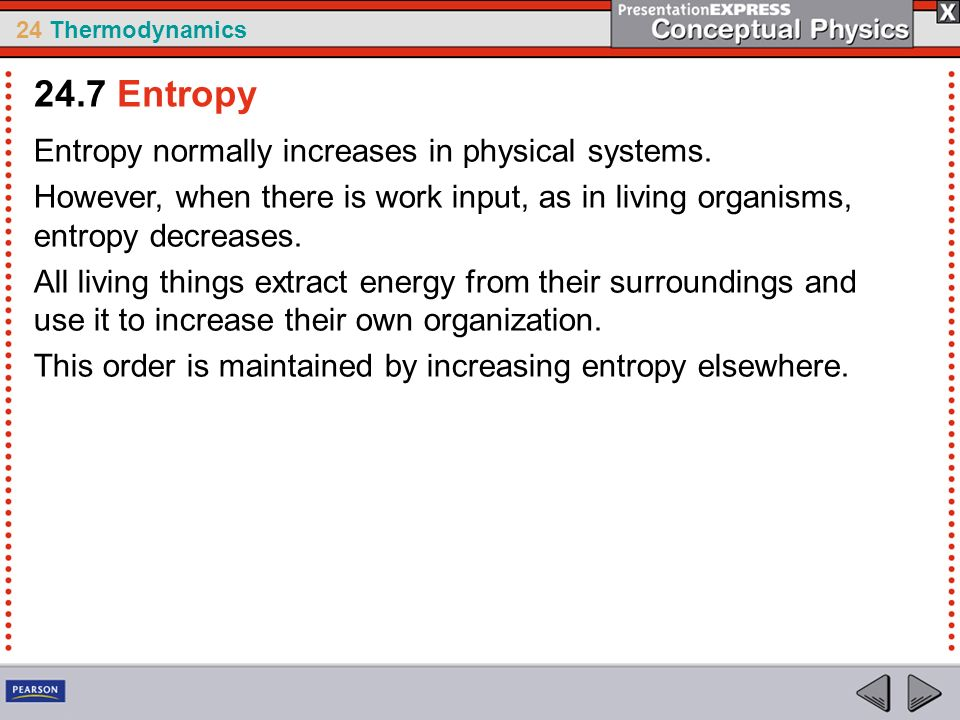 24.7 Entropy Entropy normally increases in physical systems.