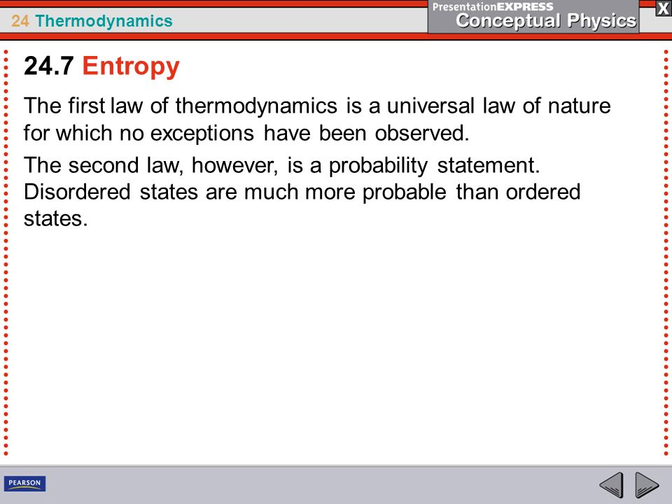 24.7 Entropy The first law of thermodynamics is a universal law of nature for which no exceptions have been observed.