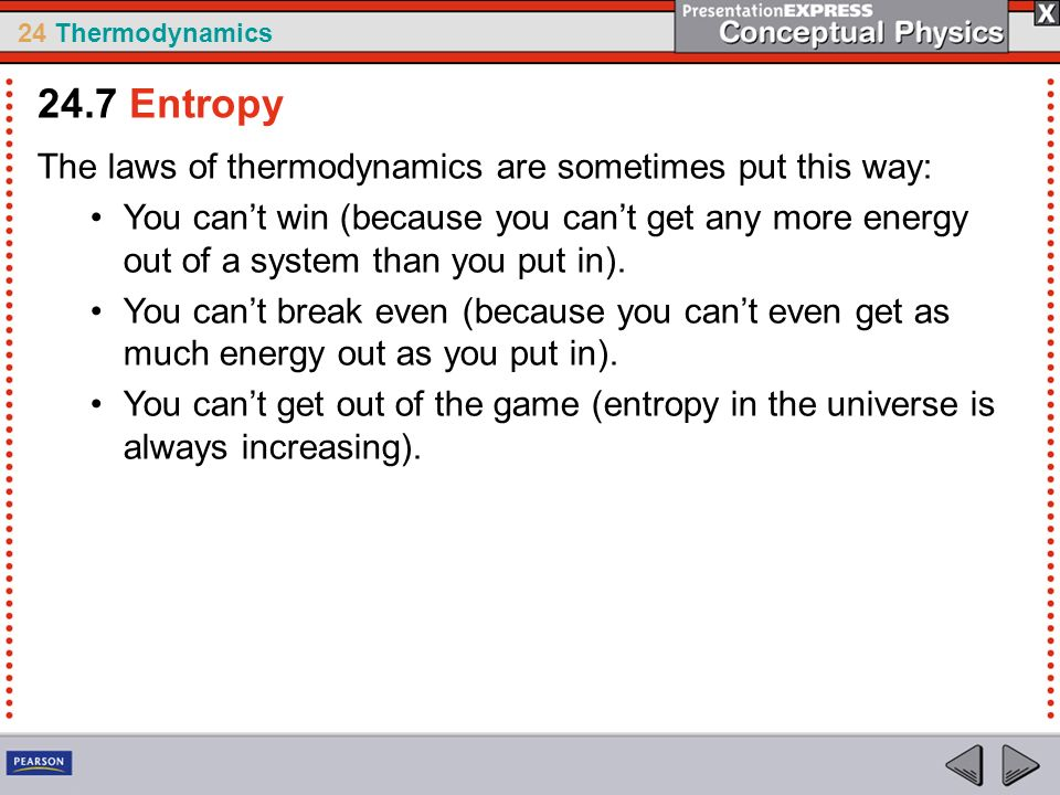 24.7 Entropy The laws of thermodynamics are sometimes put this way: