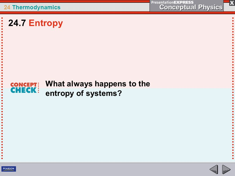 24.7 Entropy What always happens to the entropy of systems