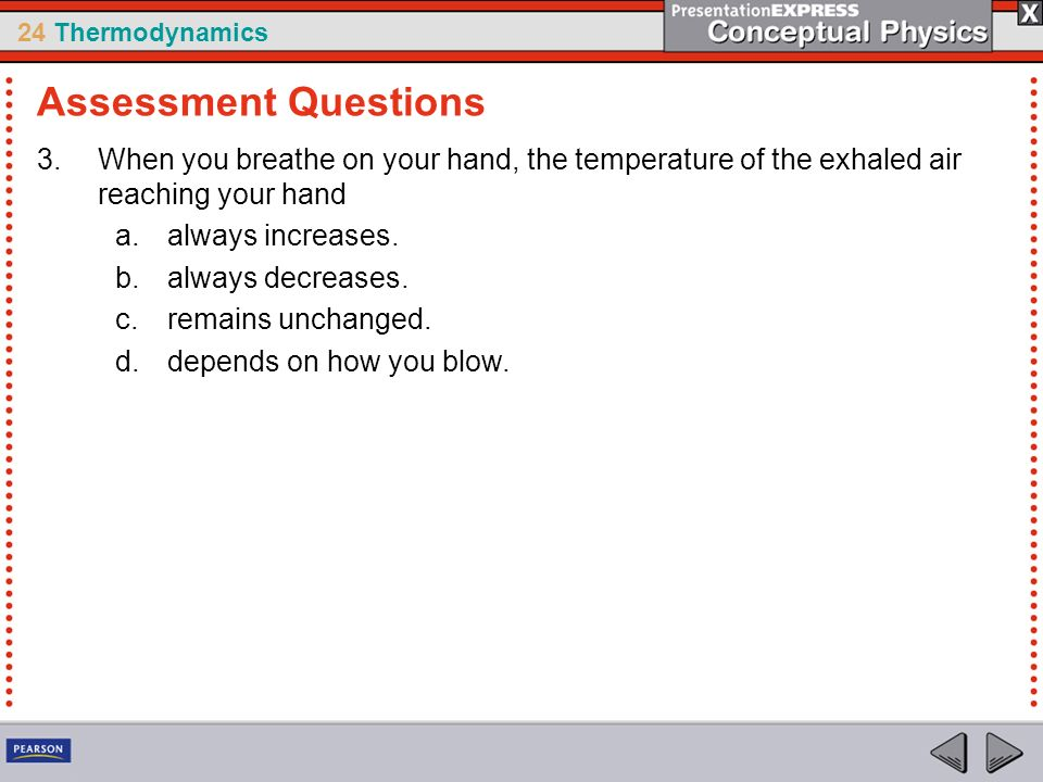 Assessment Questions When you breathe on your hand, the temperature of the exhaled air reaching your hand.