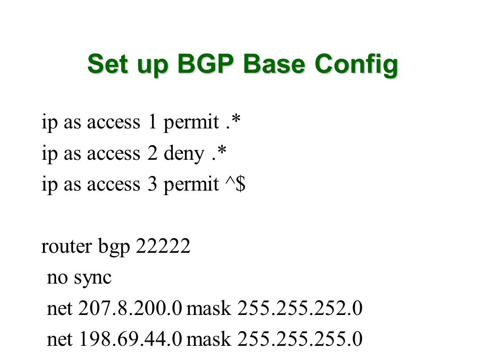 Set up BGP Base Config ip as access 1 permit .* ip as access 2 deny .*