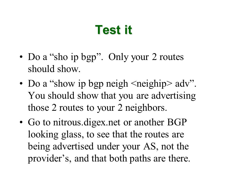 Test it Do a sho ip bgp . Only your 2 routes should show.