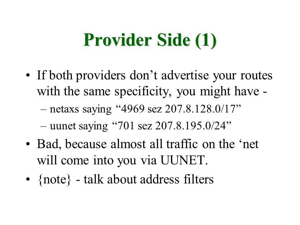 Provider Side (1) If both providers don't advertise your routes with the same specificity, you might have -
