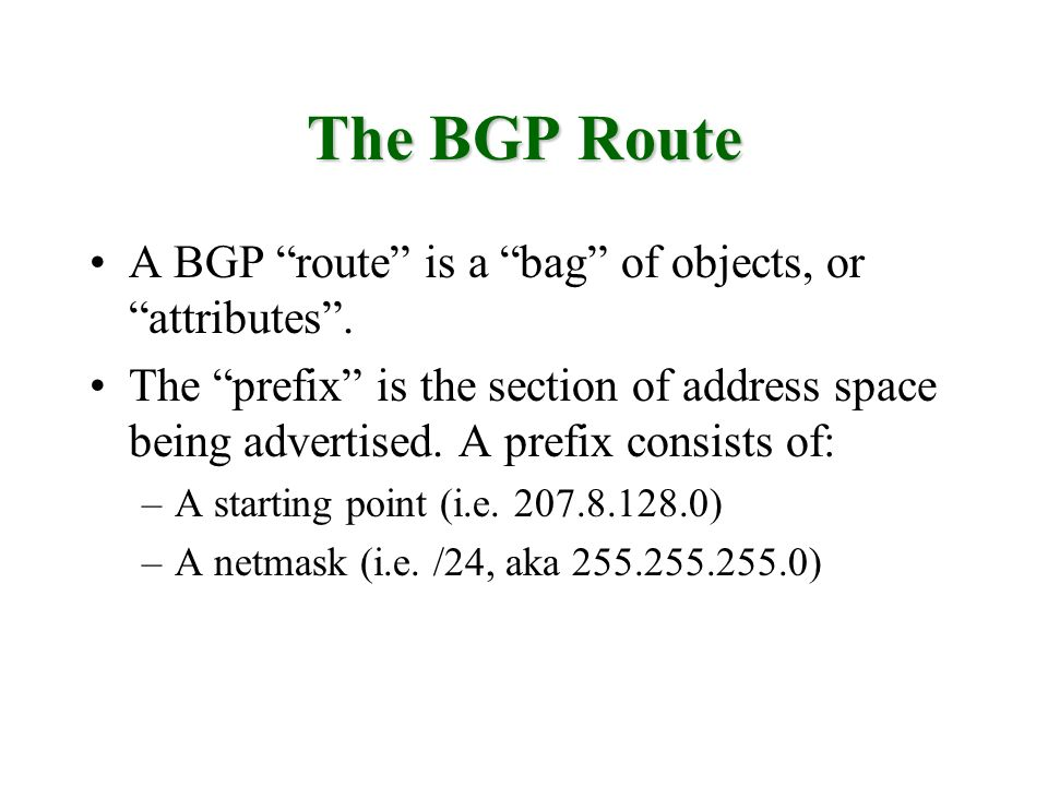 The BGP Route A BGP route is a bag of objects, or attributes .