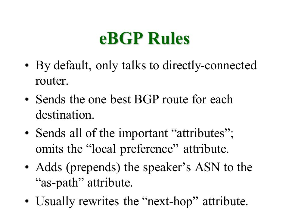eBGP Rules By default, only talks to directly-connected router.
