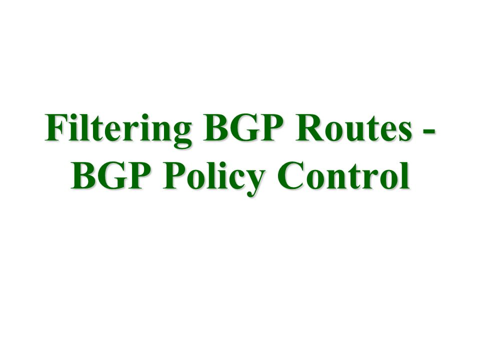 Filtering BGP Routes - BGP Policy Control