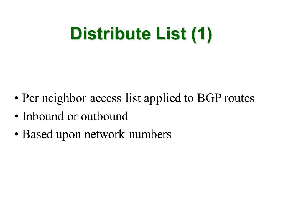 Distribute List (1) Per neighbor access list applied to BGP routes