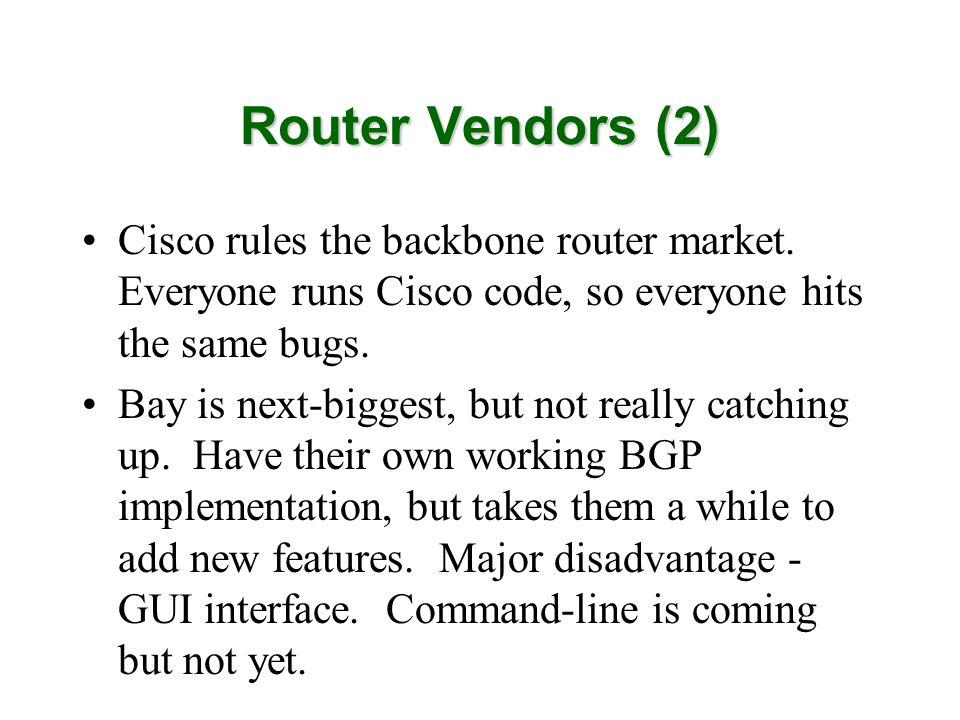 Router Vendors (2) Cisco rules the backbone router market. Everyone runs Cisco code, so everyone hits the same bugs.