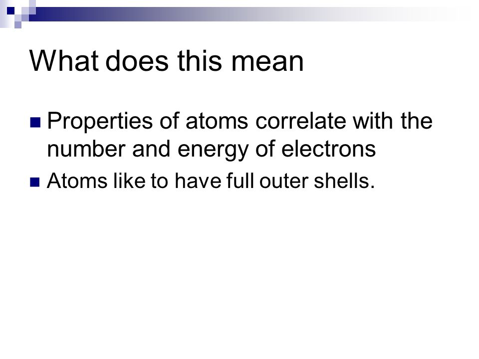 What does this mean Properties of atoms correlate with the number and energy of electrons.