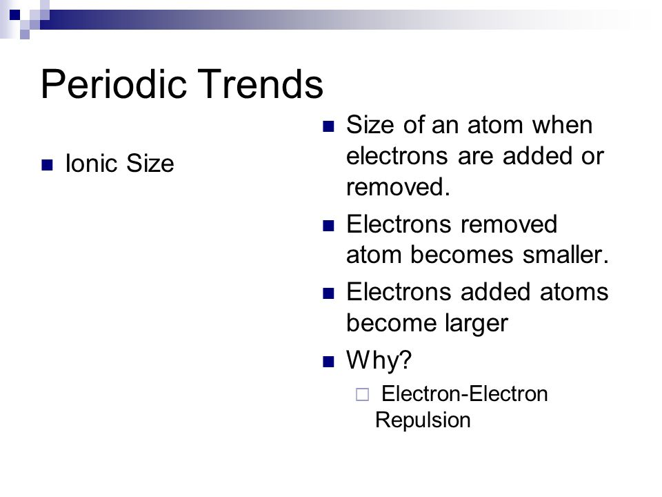 Periodic Trends Size of an atom when electrons are added or removed.