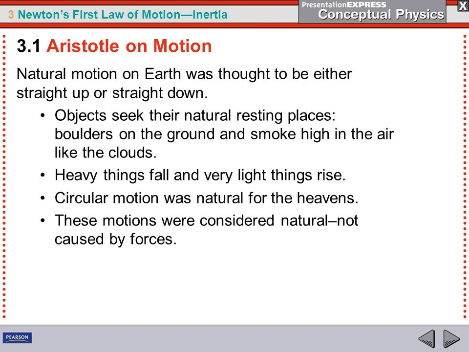 3.1 Aristotle on Motion Natural motion on Earth was thought to be either straight up or straight down.