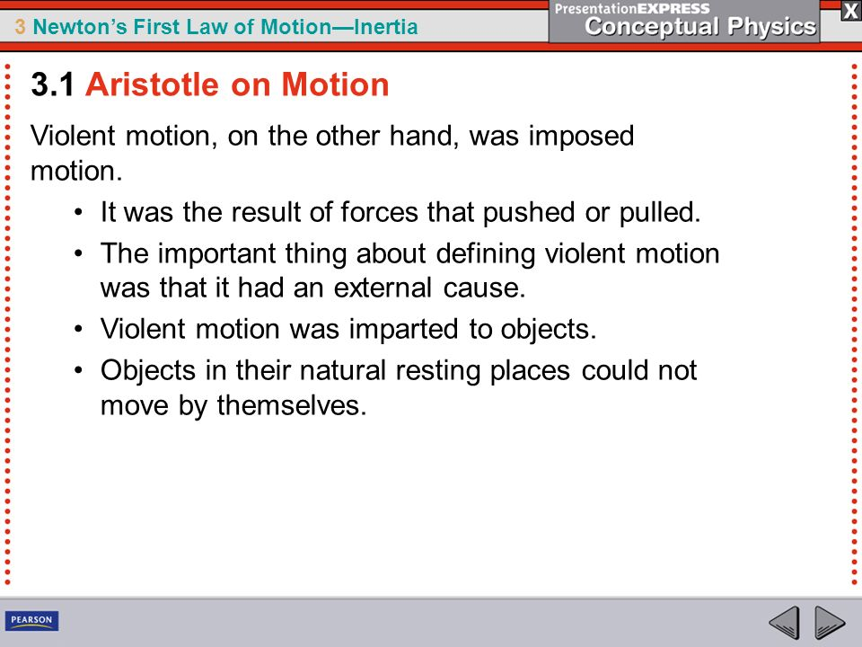 3.1 Aristotle on Motion Violent motion, on the other hand, was imposed motion. It was the result of forces that pushed or pulled.