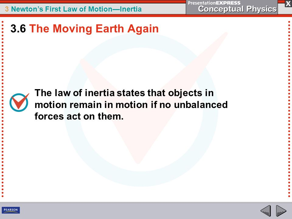 3.6 The Moving Earth Again The law of inertia states that objects in motion remain in motion if no unbalanced forces act on them.