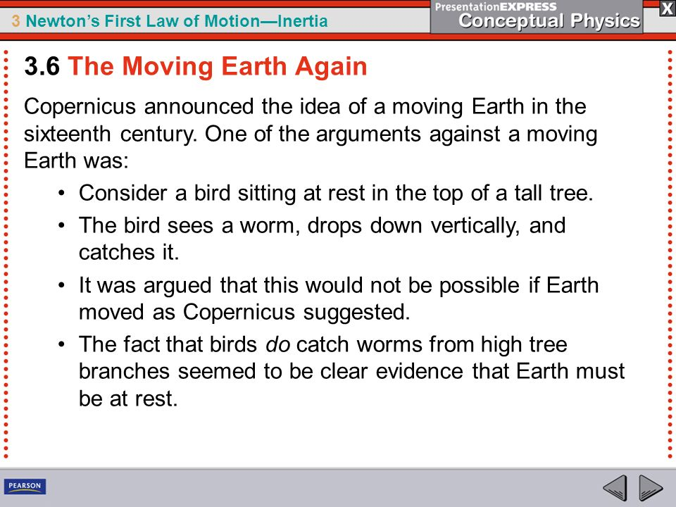 3.6 The Moving Earth Again Copernicus announced the idea of a moving Earth in the sixteenth century. One of the arguments against a moving Earth was: