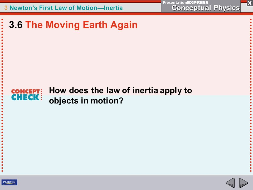 3.6 The Moving Earth Again How does the law of inertia apply to objects in motion