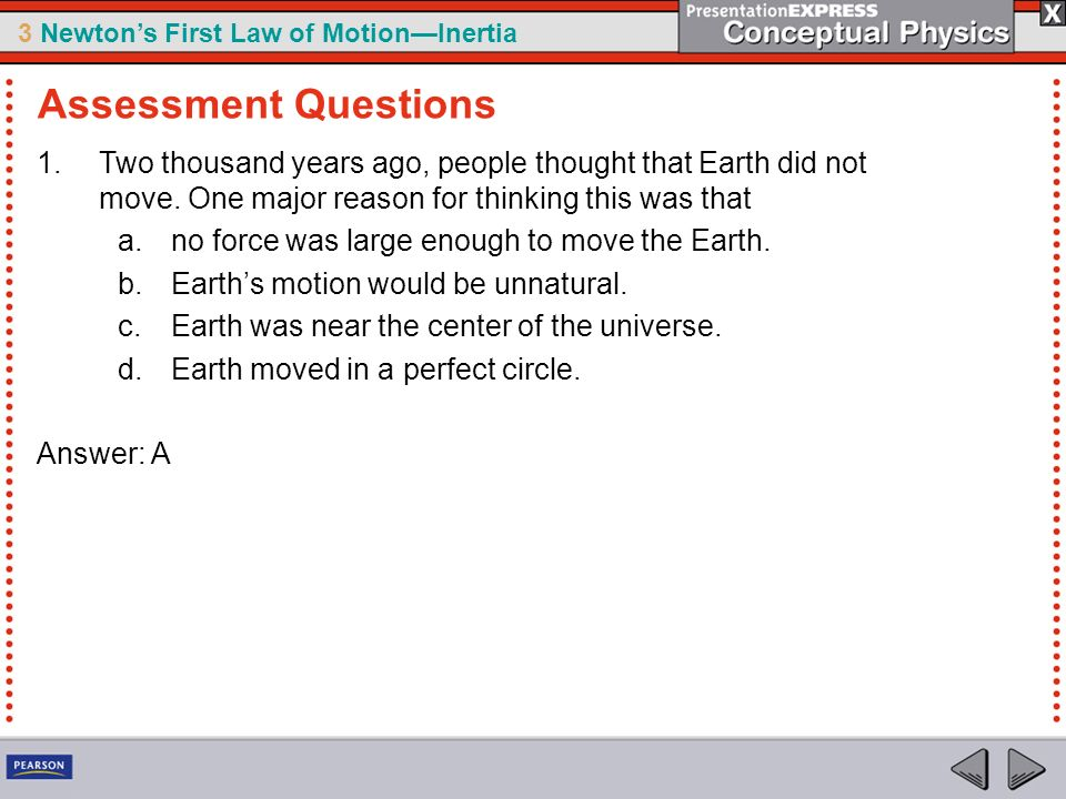 Assessment Questions Two thousand years ago, people thought that Earth did not move. One major reason for thinking this was that.