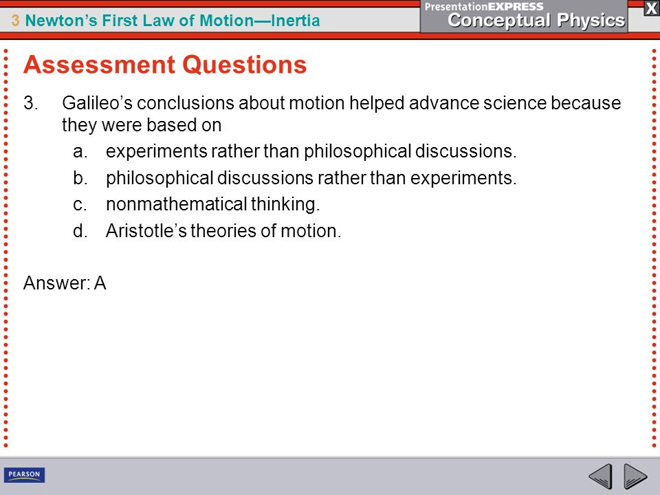 Assessment Questions Galileo's conclusions about motion helped advance science because they were based on.