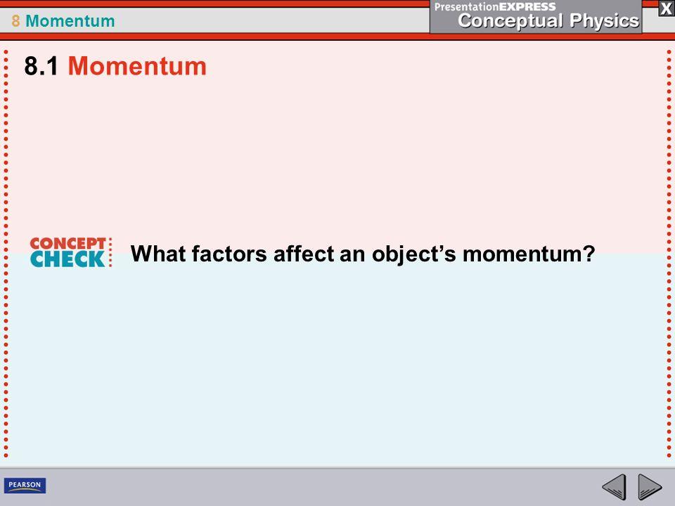 8.1 Momentum What factors affect an object's momentum