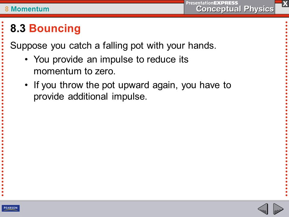8.3 Bouncing Suppose you catch a falling pot with your hands.