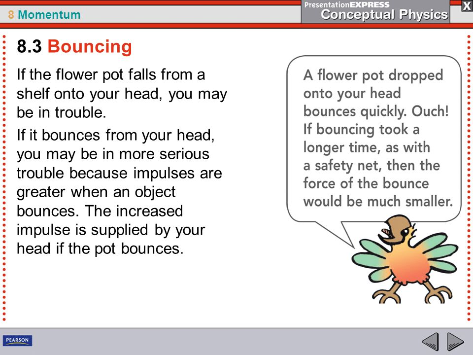 8.3 Bouncing If the flower pot falls from a shelf onto your head, you may be in trouble.