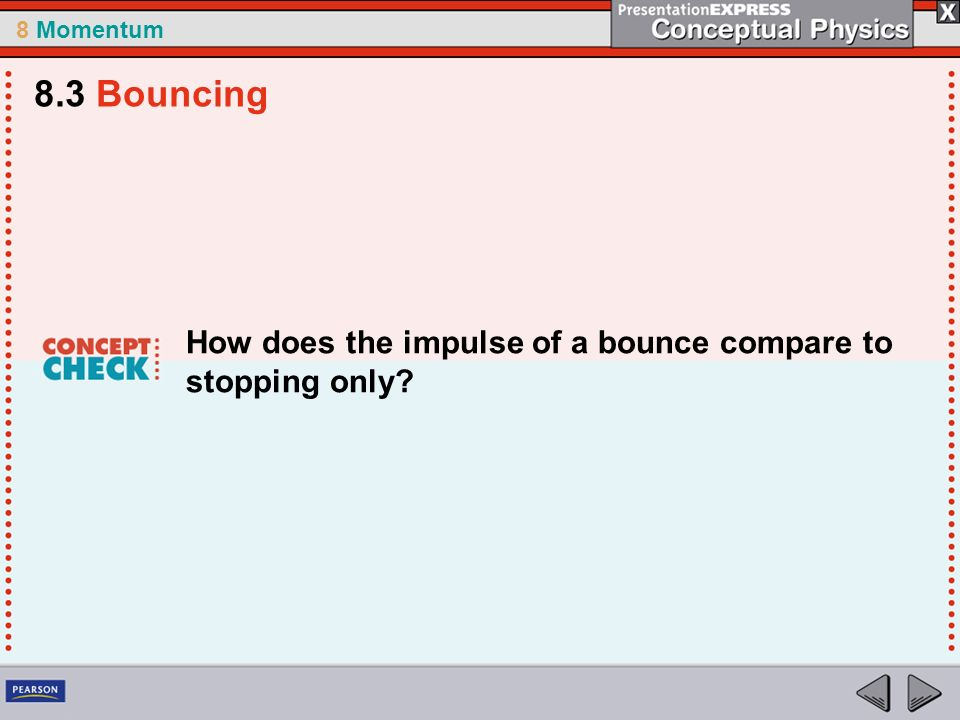 8.3 Bouncing How does the impulse of a bounce compare to stopping only