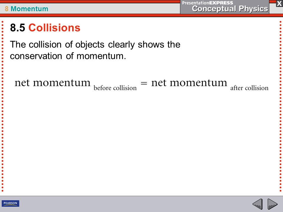 8.5 Collisions The collision of objects clearly shows the conservation of momentum.