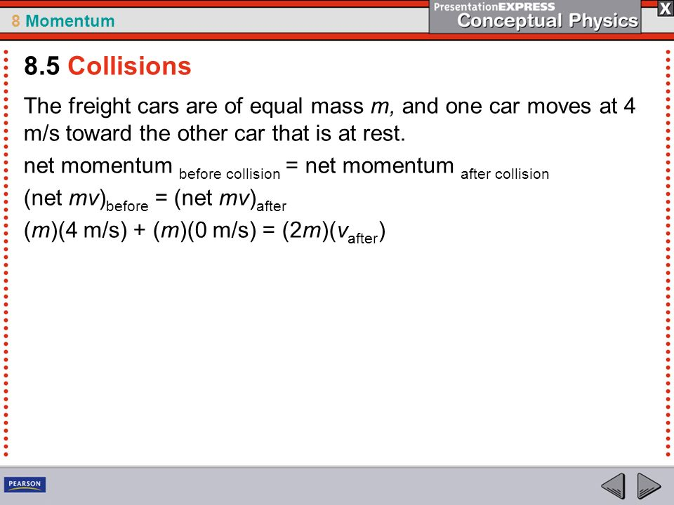 8.5 Collisions The freight cars are of equal mass m, and one car moves at 4 m/s toward the other car that is at rest.