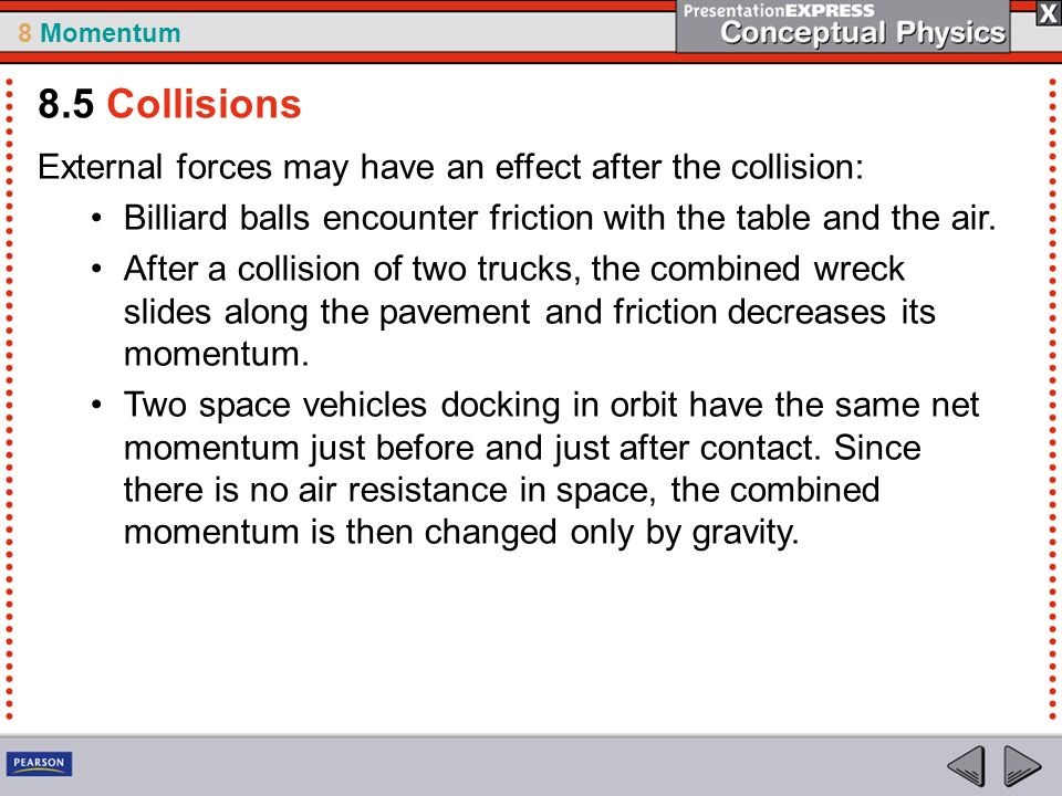 8.5 Collisions External forces may have an effect after the collision: