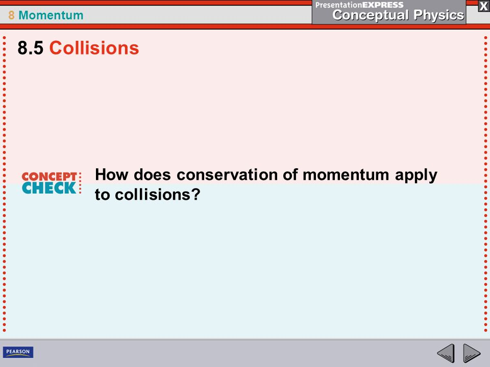 8.5 Collisions How does conservation of momentum apply to collisions